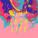 Descargar Lush Life - Zara Larsson